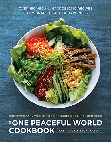 Compare Textbook Prices for The One Peaceful World Cookbook: Over 150 Vegan, Macrobiotic Recipes for Vibrant Health and Happiness  ISBN 9781944648244 by Jack, Alex,Kato, Sachi