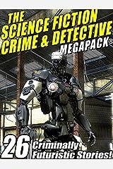 The Science Fiction Crime Megapack®: 26 Criminally Futuristic Stories! Kindle Edition