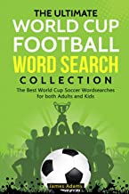 The Ultimate World Cup Football Word Search Collection: The Best World Cup Soccer Wordsearches for both Adults and Kids