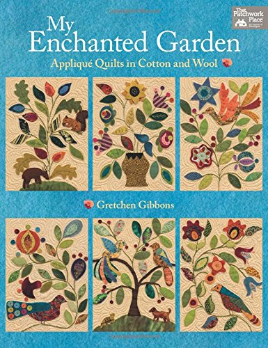 My Enchanted Garden: Applique Quilts in Cotton and Wool (That Patchwork Place)