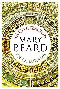 La civilización en la mirada par Mary Beard