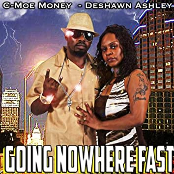 Going Nowhere Fast (feat. Deshawn Ashley)