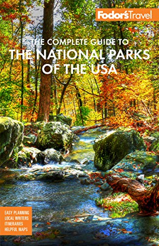 Fodor's The Complete Guide to the National Parks of the USA: All 63 parks from Maine to American Samoa (Full-color Travel Guide)