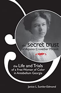 The Secret Trust of Aspasia Cruvellier Mirault: The Life and Trials of a Free Woman of Color in Antebellum Georgia
