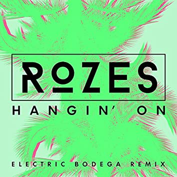 Hangin' On (Electric Bodega Remix)