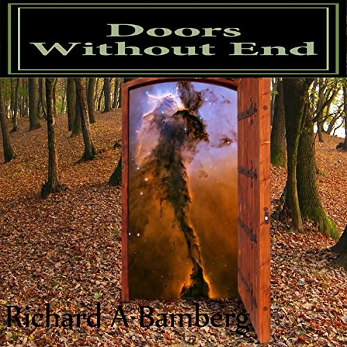 Doors Without End: Alternatives                   By:                                                                                                                                 Richard A. Bamberg                               Narrated by:                                                                                                                                 Jim Rogers                      Length: 9 hrs and 23 mins     3 ratings     Overall 4.3