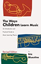 The Ways Children Learn Music: An Introduction and Practical Guide to Music Learning Theory