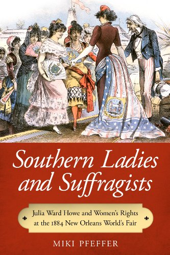 Southern Ladies and Suffragists: Julia Ward Howe and Women's Rights at the 1884 New Orleans World's Fair (English Edition)