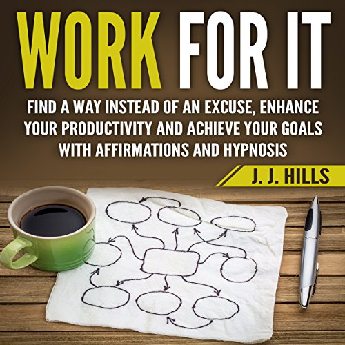 Work for It: Find a Way Instead of an Excuse, Enhance Your Productivity and Achieve Your Goals with Affirmations and Hypnosis audiobook cover art