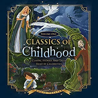 Classics of Childhood, Volume One     Classic Stories and Tales Read by Celebrities               By:                                                                                                                                 Blackstone Audio                               Narrated by:                                                                                                                                 Michael York,                                                                                        Sandy Duncan,                                                                                        John Ritter,                   and others                 Length: 3 hrs and 47 mins     10 ratings     Overall 4.2