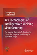 Key Technologies of Intelligentized Welding Manufacturing: The Spectral Diagnosis Technology for Pulsed Gas Tungsten Arc Welding of Aluminum Alloys (Transactions on Intelligent Welding Manufacturing)