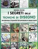 I segreti delle tecniche di disegno. 200 consigli, tecniche e trucchi del mestiere. Ediz. illustrata