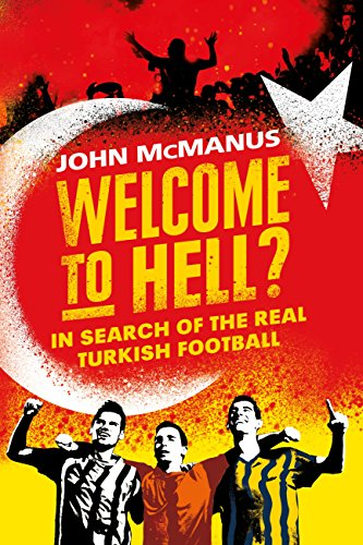 Welcome to Hell?: In Search of the Real Turkish Football (English Edition)