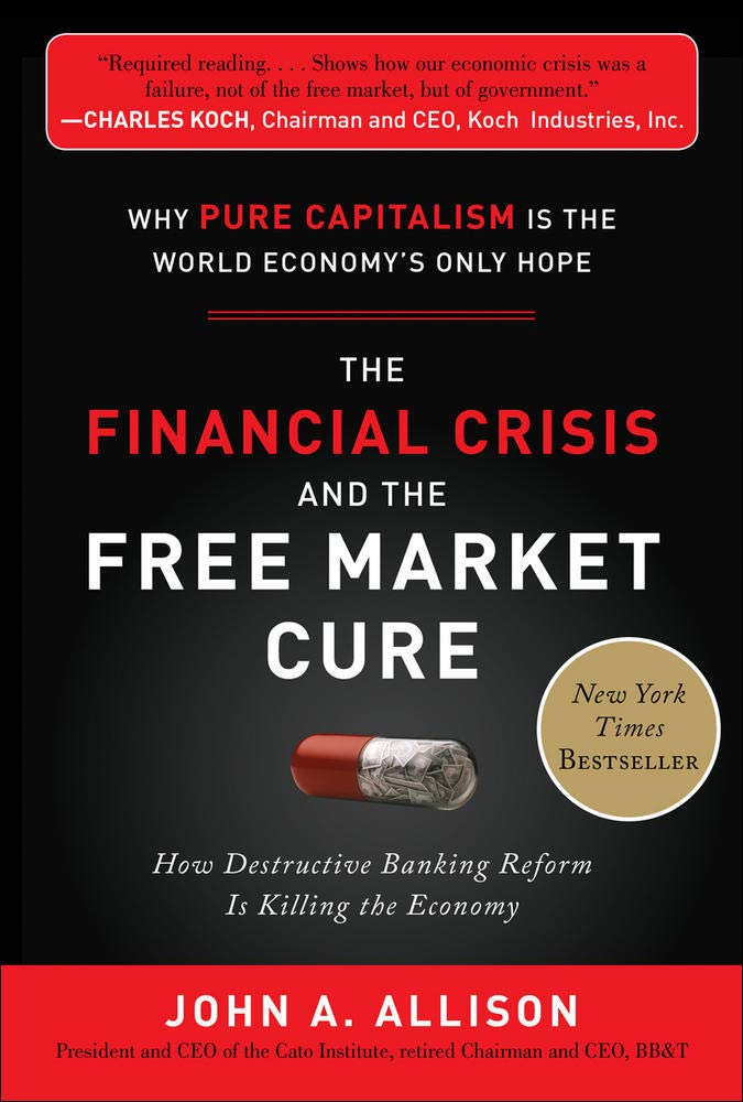 Image OfThe Financial Crisis And The Free Market Cure: Why Pure Capitalism Is The World Economy's Only Hope