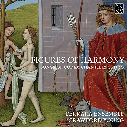 Figures Of Harmony: Canciones Del Códice Chantilly C. 1390 / Ferrara Ensemble. Crawford Young, Dirección