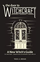 The Door to Witchcraft: A New Witch's Guide to History, Traditions, and Modern-Day Spells PDF