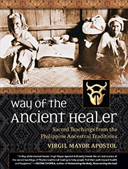 Way of the Ancient Healer  Sacred Teachings from the Philippine Ancestral Traditions