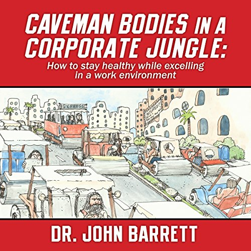 Caveman Bodies in a Corporate Jungle: How to Stay Healthy While Excelling in a Work Environment audiobook cover art