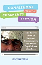 Confessions From The Comments Section: The Secret Lives of Internet Commenters and Other Pop Culture Zombies