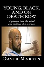 YOUNG, BLACK, AND ON DEATH ROW: A glimpes into the mind and motives of a murderer.