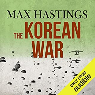 The Korean War                   By:                                                                                                                                 Max Hastings                               Narrated by:                                                                                                                                 Cameron Stewart                      Length: 19 hrs and 50 mins     343 ratings     Overall 4.5