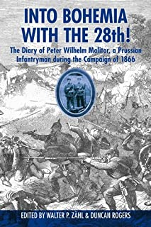 Into Bohemia With the 28th!: The Diary of Peter Wilhelm Molitor, a Prussian Infantryman During the Campaign of 1866