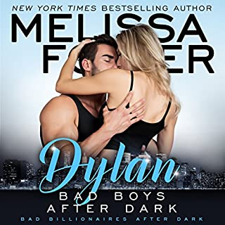 Bad Boys After Dark: Dylan     Bad Billionaires After Dark, Book 2              By:                                                                                                                                 Melissa Foster                               Narrated by:                                                                                                                                 Paul Woodson                      Length: 9 hrs and 8 mins     47 ratings     Overall 4.7