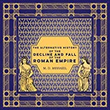 The Alternative History of the Decline and Fall of the Roman Empire (English Edition)