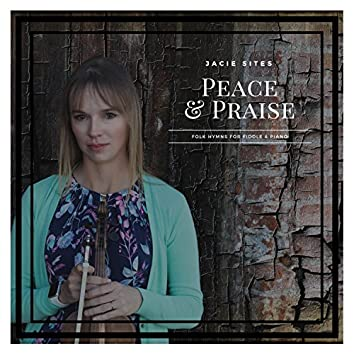 Peace and Praise: Peaceful Hymns for Violin and Piano