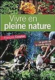 Vivre en pleine nature - Le guide de la survie douce