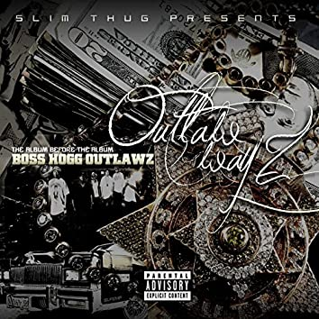 Slim Thug Presents: Outlaw Wayz - The Album Before The Album