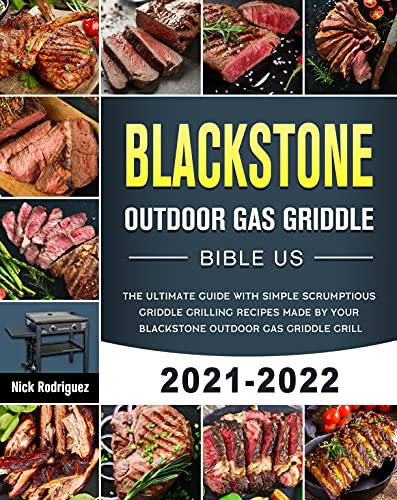 Blackstone Outdoor Gas Griddle Bible US 2021-2022: The Ultimate Guide with Simple Scrumptious Griddle Grilling Recipes Made By Your Blackstone Outdoor Gas Griddle Grill (English Edition)