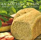 La machine à pain - 300 Recettes 300 photographies