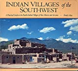 Indian Villages of the Southwest. A Practical Guide to the Pueblo Indian Villages of New Mexio and Arizona