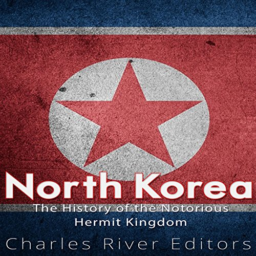 North Korea: The History of the Notorious Hermit Kingdom audiobook cover art