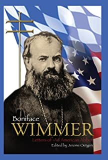 Boniface Wimmer: Letters of an American Abbot