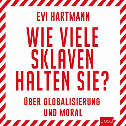 Wie viele Sklaven halten Sie? Über Globalisierung und Moral audiobook cover art