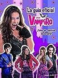 Chica Vampiro. La guía oficial: ¡Todos los secretos de la serie!