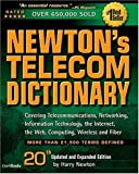 Newton s Telecom Dictionary: Covering Telecommunications, Networking, Information Technology, Computing and the Internet (20th Edition)
