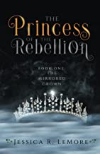The Princess of the Rebellion (The Mirrored Crown)