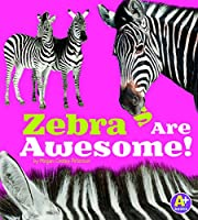 Zebras Are Awesome! (Awesome African Animals)