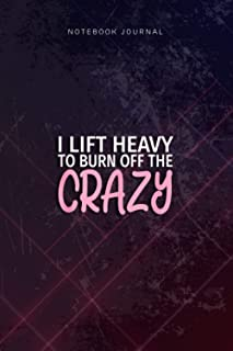 Lined Notebook Journal I Lift Heavy to Burn Off The Crazy Heavy Lifter: Over 110 Pages, Goal, Budget, Planning, Diary, Hou...