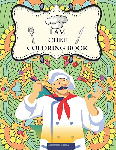 I AM CHEF COLORING BOOK: young chef coloring book .chef Mandalas.Stress Relieving Mandala Designs for Adults Relaxation