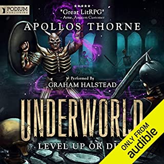 Level Up or Die!     Underworld, Book 1              By:                                                                                                                                 Apollos Thorne                               Narrated by:                                                                                                                                 Graham Halstead                      Length: 7 hrs and 7 mins     62 ratings     Overall 4.8