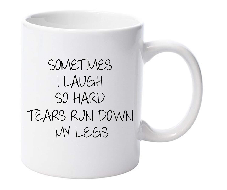 Sometimes I laugh so hard tears run down my leg 11oz mug ceramic Christmas gift