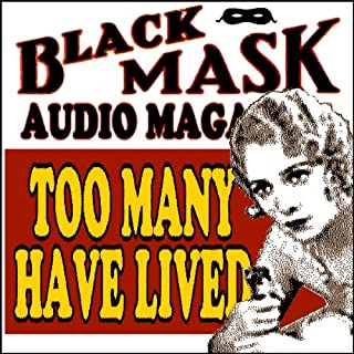 Too Many Have Lived     Black Mask Audio Magazine              By:                                                                                                                                 Dashiell Hammett                               Narrated by:                                                                                                                                 Griffith Chase,                                                                                        Richard Ferrone,                                                                                        Richard Allen,                   and others                 Length: 37 mins     30 ratings     Overall 4.0