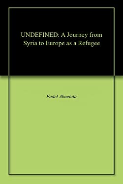UNDEFINED: A Journey from Syria to Europe as a Refugee