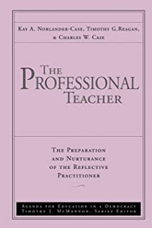 The Professional Teacher: The Preparation and Nurturance of the Reflective Practitioner