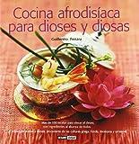Cocina afrodisíaca para dioses y diosas: Cocina para diosas y dioses, procedente de las cultura griega, hindú, mexicana y universal (Ilustrados / Cocina)