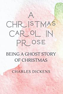 A Christmas Carol in Prose: Being a Ghost Story of Christmas - (New Edition) Charles Dickens